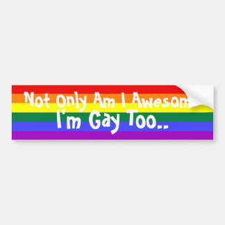 I'm Awesome And Gay Bumper Sticker