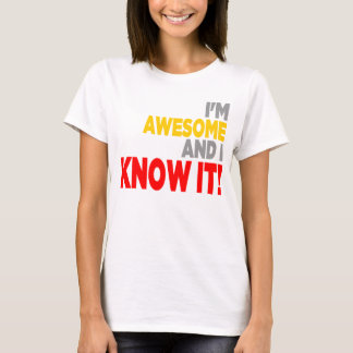 """I'M AWESOME AND I KNOW IT!"" Shirt"