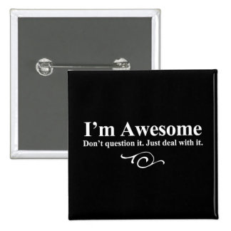 I'm awesome. Don't question it. Just deal with it. 2 Inch Square Button
