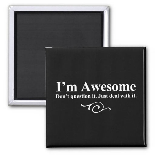 I'm awesome. Don't question it. Just deal with it. 2 Inch Square Magnet