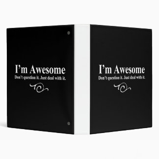 I'm awesome. Don't question it. Just deal with it. 3 Ring Binder