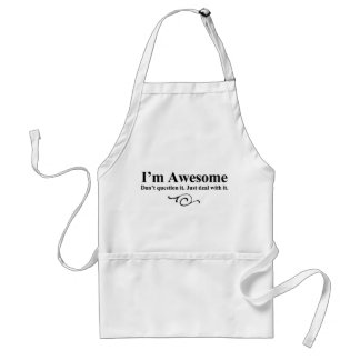 I'm awesome. Don't question it. Just deal with it. Adult Apron