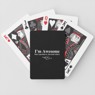 I'm awesome. Don't question it. Just deal with it. Bicycle Playing Cards