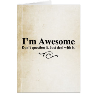 I'm awesome. Don't question it. Just deal with it. Card