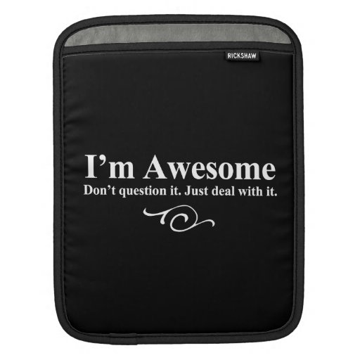 I'm awesome. Don't question it. Just deal with it. Sleeve For iPads