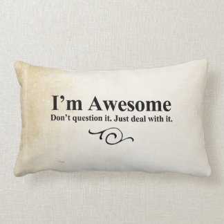 I'm awesome. Don't question it. Just deal with it. Lumbar Pillow