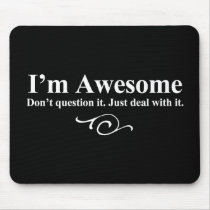 I'm awesome. Don't question it. Just deal with it. Mouse Pad