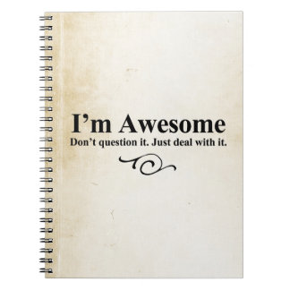 I'm awesome. Don't question it. Just deal with it. Spiral Notebooks
