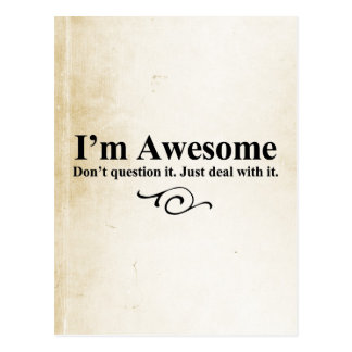 I'm awesome. Don't question it. Just deal with it. Postcard