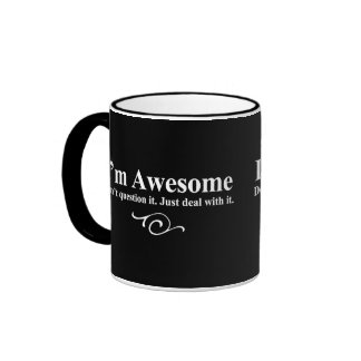 I'm awesome. Don't question it. Just deal with it. Ringer Coffee Mug