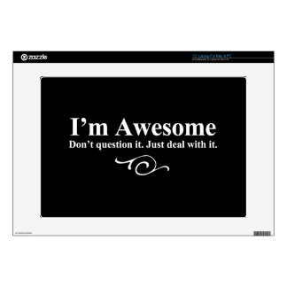 I'm awesome. Don't question it. Just deal with it. Laptop Skins