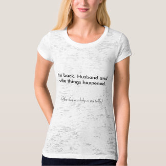 I'm back. Husband and wife things happened. T-Shirt