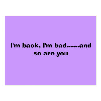 I'm back, I'm bad......and so are you Postcard