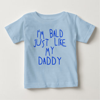 I'M BALD JUST LIKE MY DADDY in Blue Letters Baby T-Shirt