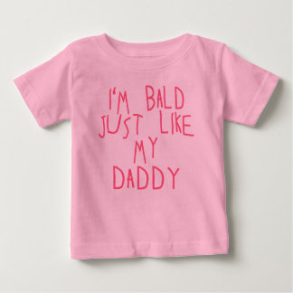 I'M BALD JUST LIKE MY DADDY in Pink Letters Baby T-Shirt