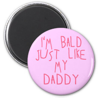 I'M BALD JUST LIKE MY DADDY in Pink Letters Refrigerator Magnets