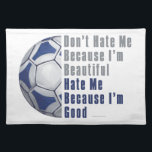 """Im Beautiful Im Good Futbal Placemat<br><div class=""""desc"""">Futbal Art Don't Hate Me Because I'm Good t-shirts, gifts, and accessories created by ITD Sports Center feature our original artwork of half a blue and white futbal ball on the left side with the words in gray and blue on the right, Don't Hate Me Because I'm Beautiful, Hate Me...</div>"""