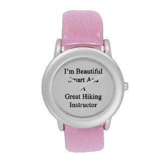 I'm Beautiful Smart And A Great Hiking Instructor. Wrist Watch