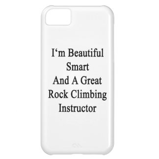 I'm Beautiful Smart And A Great Rock Climbing Inst iPhone 5C Cover