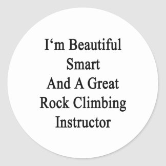 I'm Beautiful Smart And A Great Rock Climbing Inst Classic Round Sticker