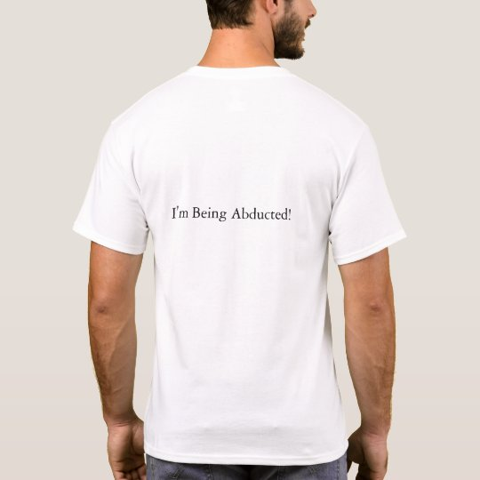 I'm Being Abducted! T-Shirt