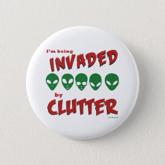 'I'm Being Invaded By Clutter' Badge Button