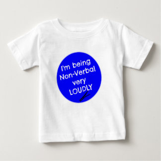 I'm being non-verbal very loudly baby T-Shirt