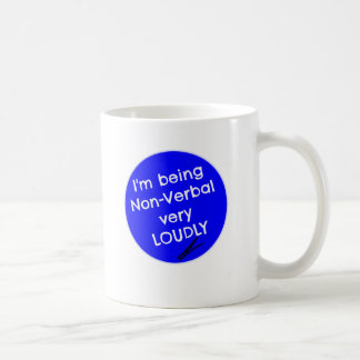 I'm being non-verbal very loudly! coffee mug