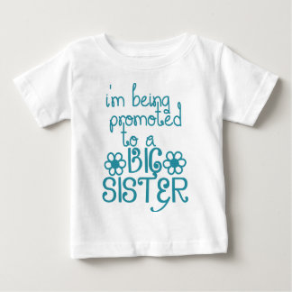 I'm Being Promoted To A Big Sister Baby T-Shirt
