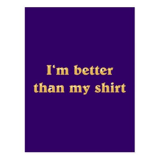 I'm better shirt than my tarjetas postales