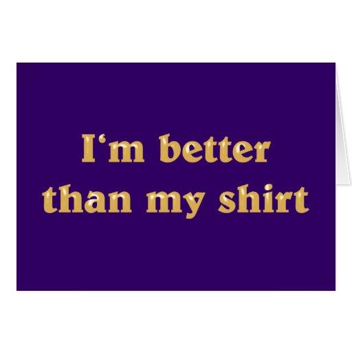 I'm better than my shirt tarjeta de felicitación