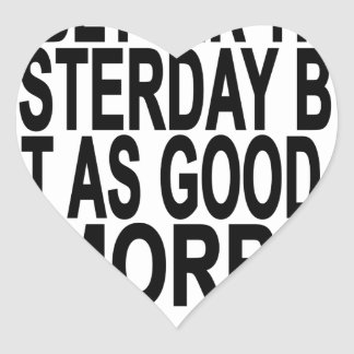 I'm better than yesterday not as good as tomorow T Heart Sticker