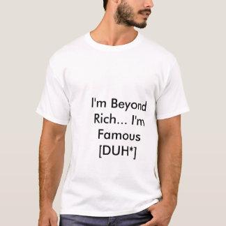 I'm Beyond Rich... I'm Famous [DUH*]/Jae Kasian T-Shirt