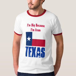 I'm Big Because I'm From Texas FUNNY T-Shirt