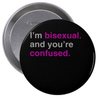I'm bisexual and you're confused button