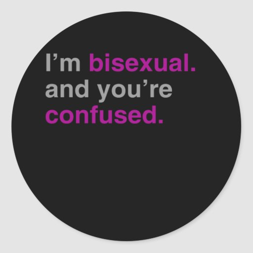I'm bisexual and you're confused classic round sticker