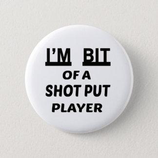 I'm Bit of a Shot Put player Button