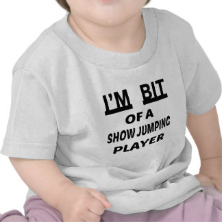 I'm Bit of a Show jumping player Tee Shirts