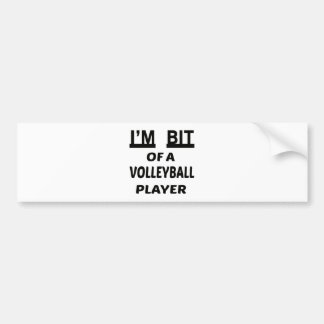 I'm Bit of a Volleyball player Car Bumper Sticker