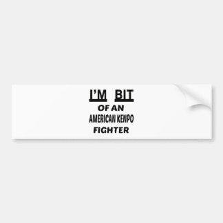 I'm bit of an American Kenpo fighter Car Bumper Sticker