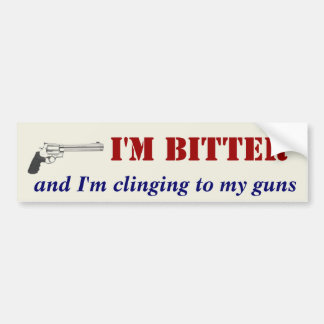 I'm Bitter and Im Clinging to My Guns Bumper Sticker