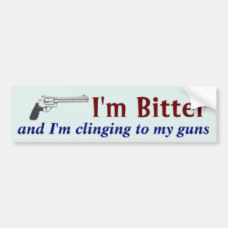 Im Bitter and Im Clinging To My Guns Funny Bumper Sticker
