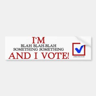 I'm Blah-Blah-Blah And I Vote! Bumper Sticker