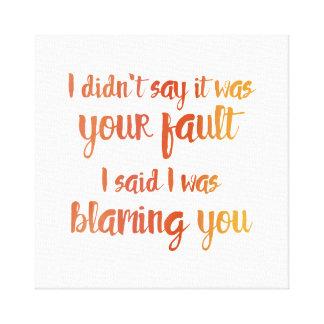 I'm Blaming You Canvas Print