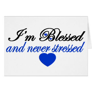 I'm Blessed and Never Stressed Card