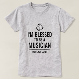 I'm blessed to be a Musican T-Shirt
