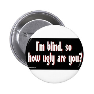 Im_blind_so_how_ugly_are_you. 2 Inch Round Button