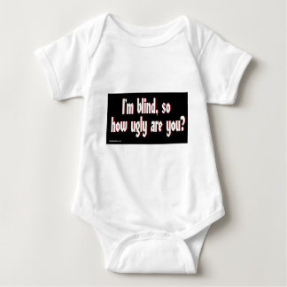 Im_blind_so_how_ugly_are_you. Baby Bodysuit