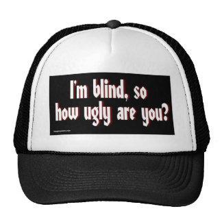 Im_blind_so_how_ugly_are_you. Gorras De Camionero