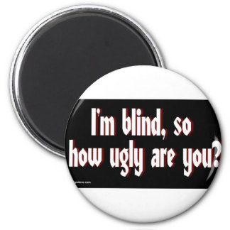 Im_blind_so_how_ugly_are_you. Imán Redondo 5 Cm